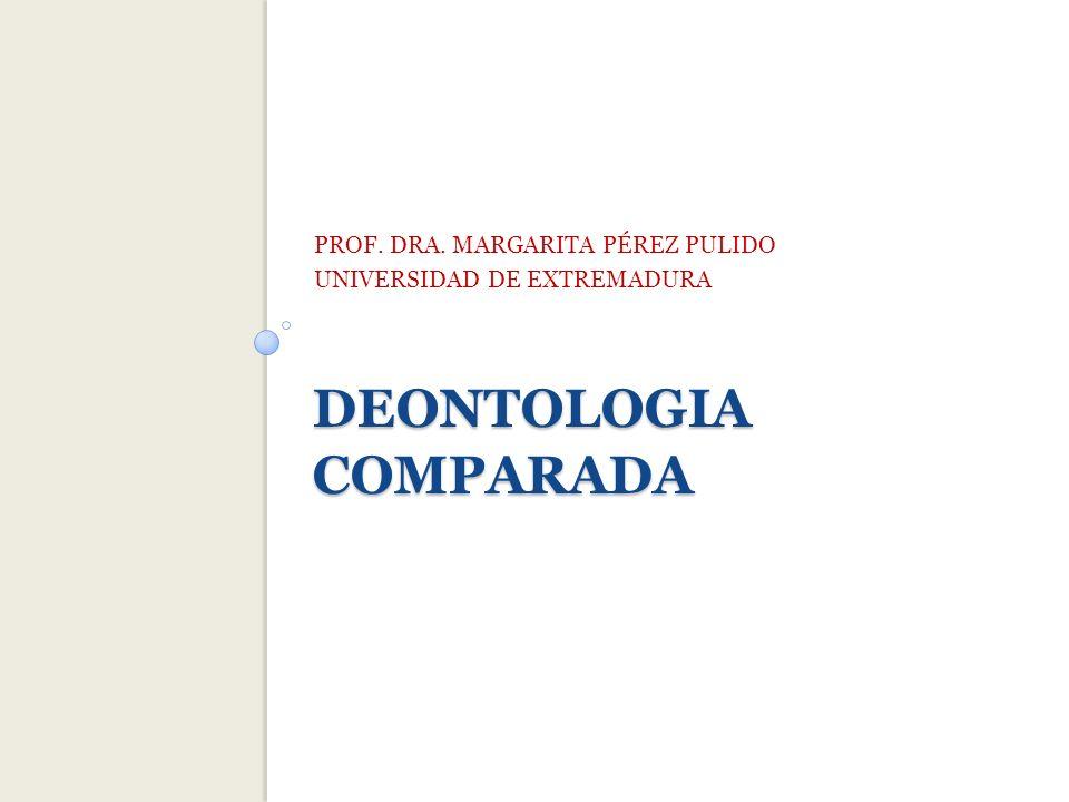 DEONTOLOGIA COMPARADA PROF. DRA. MARGARITA PÉREZ PULIDO UNIVERSIDAD DE EXTREMADURA
