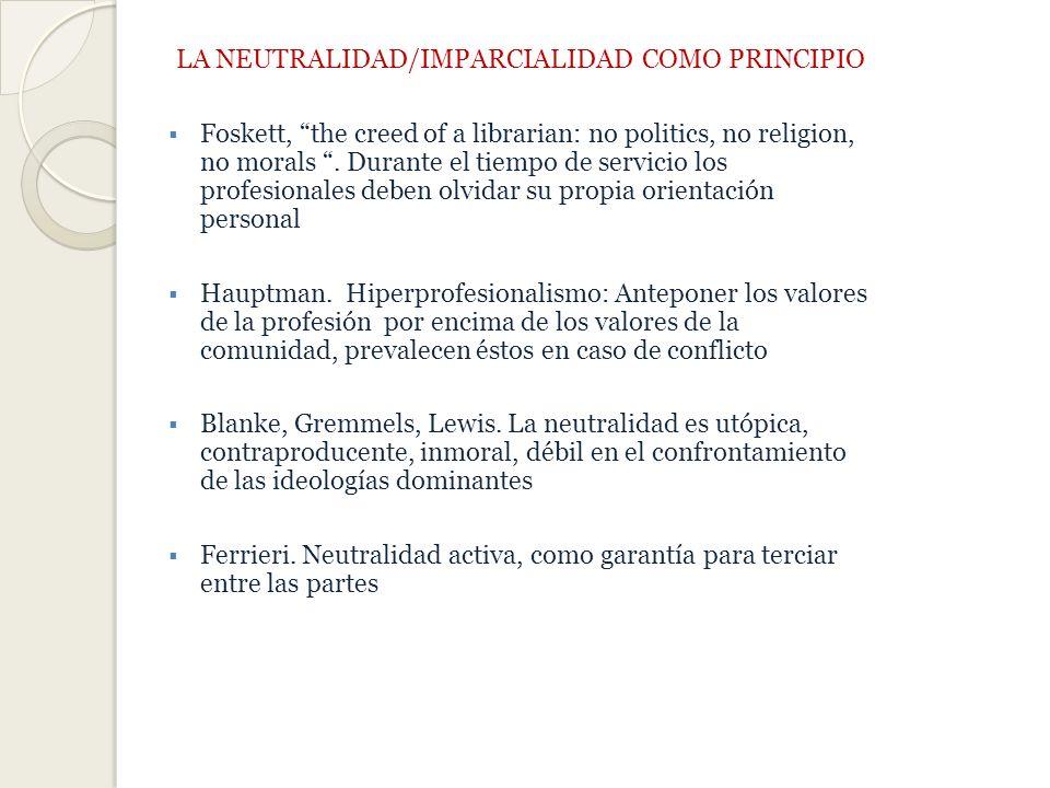 LA NEUTRALIDAD/IMPARCIALIDAD COMO PRINCIPIO Foskett, the creed of a librarian: no politics, no religion, no morals.