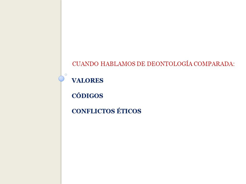 VALORES CÓDIGOS CONFLICTOS ÉTICOS CUANDO HABLAMOS DE DEONTOLOGÍA COMPARADA: