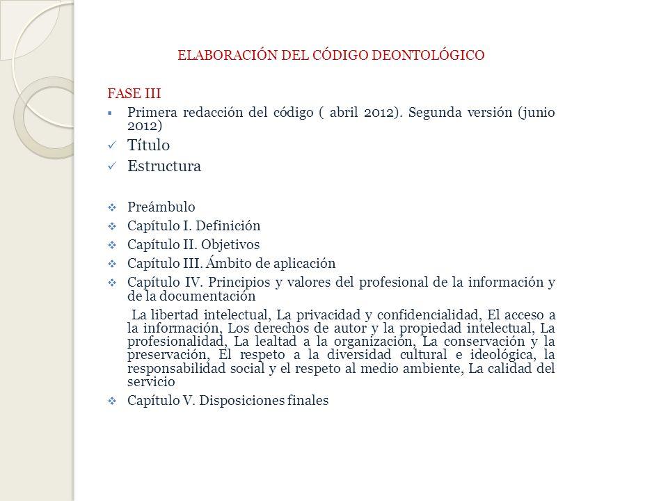 ELABORACIÓN DEL CÓDIGO DEONTOLÓGICO FASE III Primera redacción del código ( abril 2012).