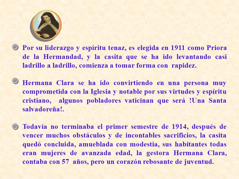 Por su liderazgo y espíritu tenaz, es elegida en 1911 como Priora de la Hermandad, y la casita que se ha ido levantando casi ladrillo a ladrillo, comi