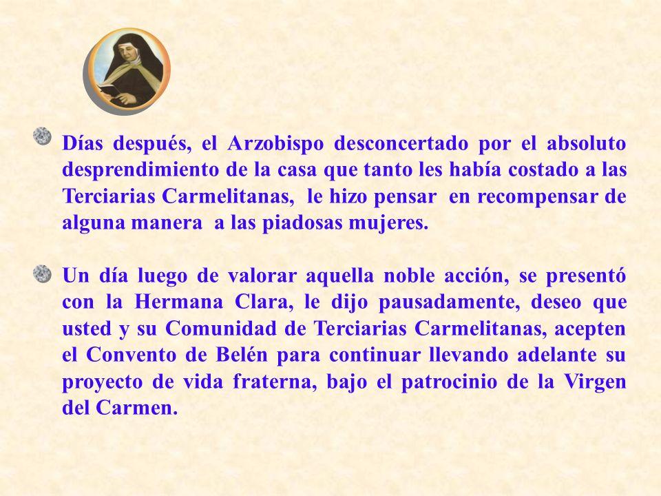Días después, el Arzobispo desconcertado por el absoluto desprendimiento de la casa que tanto les había costado a las Terciarias Carmelitanas, le hizo