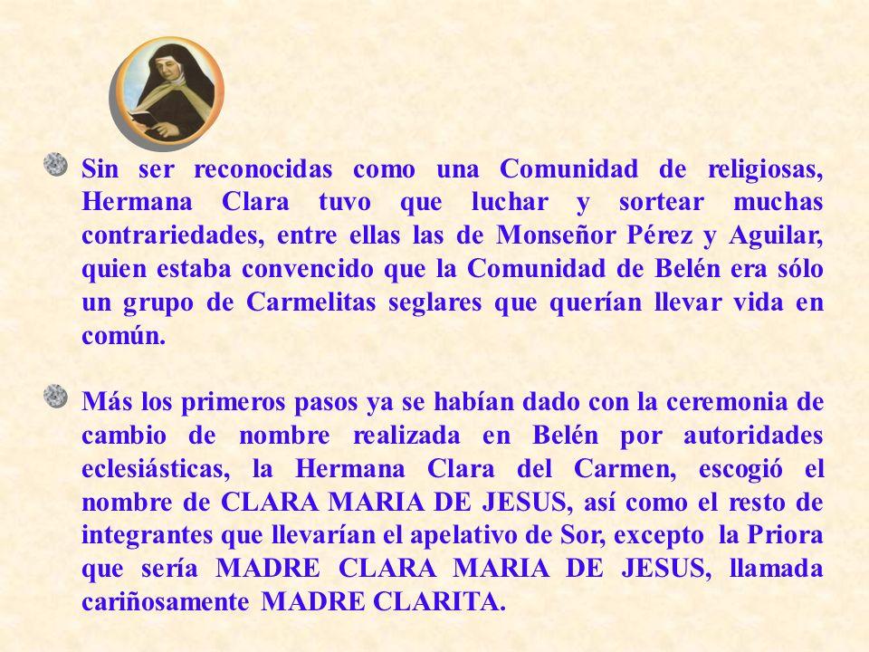Sin ser reconocidas como una Comunidad de religiosas, Hermana Clara tuvo que luchar y sortear muchas contrariedades, entre ellas las de Monseñor Pérez