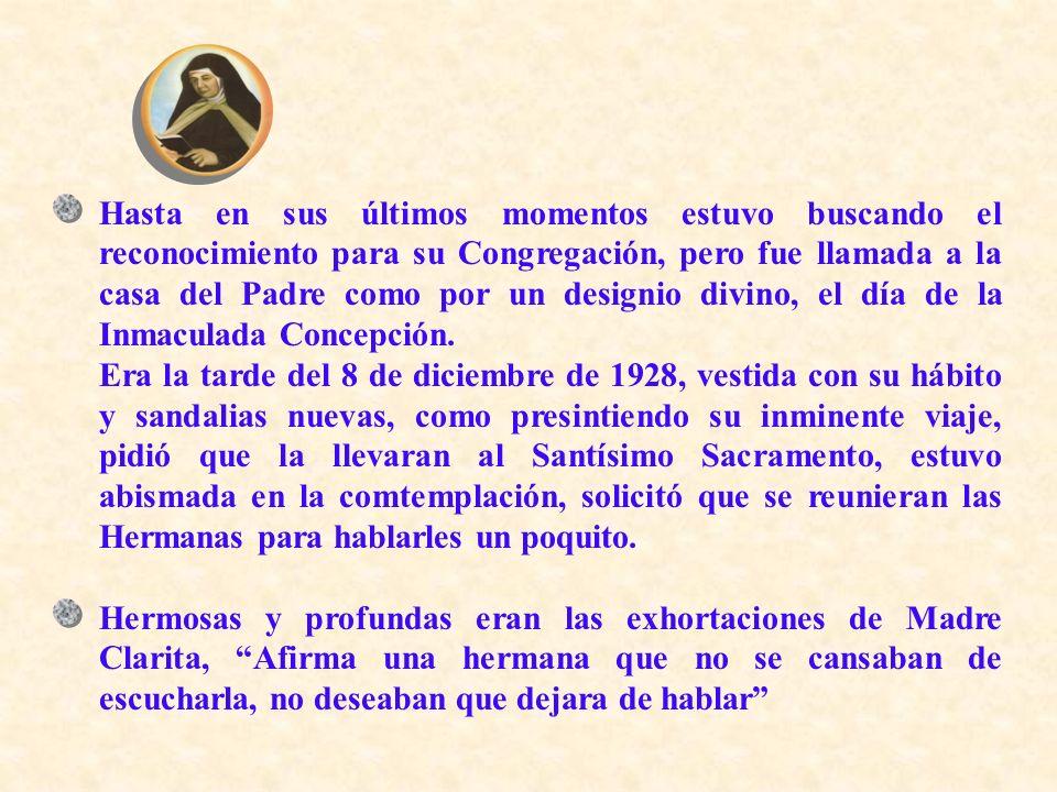 Hasta en sus últimos momentos estuvo buscando el reconocimiento para su Congregación, pero fue llamada a la casa del Padre como por un designio divino