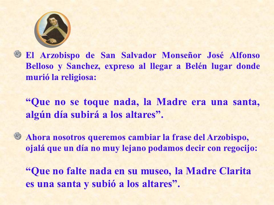 El Arzobispo de San Salvador Monseñor José Alfonso Belloso y Sanchez, expreso al llegar a Belén lugar donde murió la religiosa: Que no se toque nada,