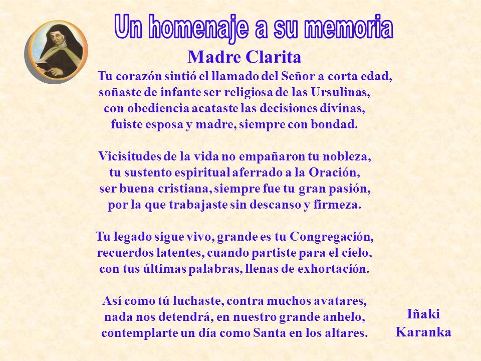 Madre Clarita Tu corazón sintió el llamado del Señor a corta edad, soñaste de infante ser religiosa de las Ursulinas, con obediencia acataste las deci