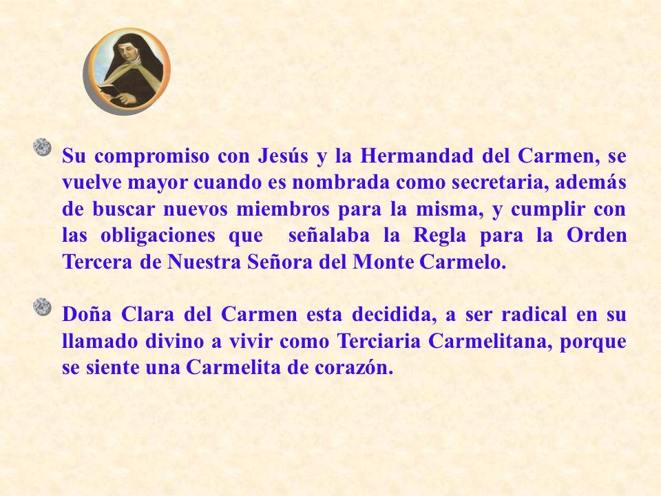 Su compromiso con Jesús y la Hermandad del Carmen, se vuelve mayor cuando es nombrada como secretaria, además de buscar nuevos miembros para la misma,