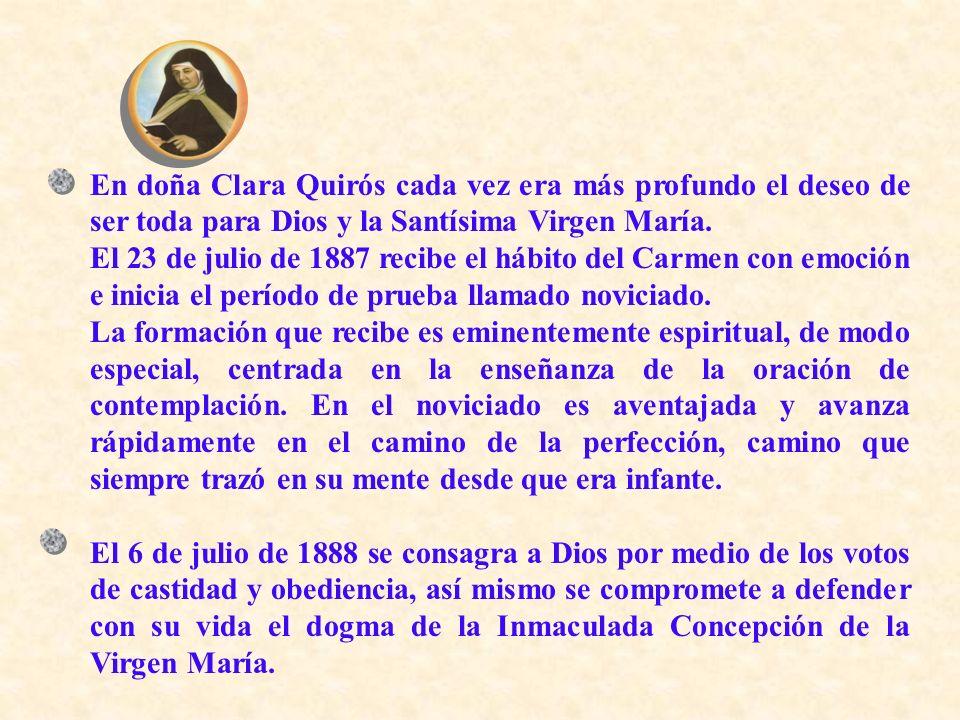 En doña Clara Quirós cada vez era más profundo el deseo de ser toda para Dios y la Santísima Virgen María. El 23 de julio de 1887 recibe el hábito del