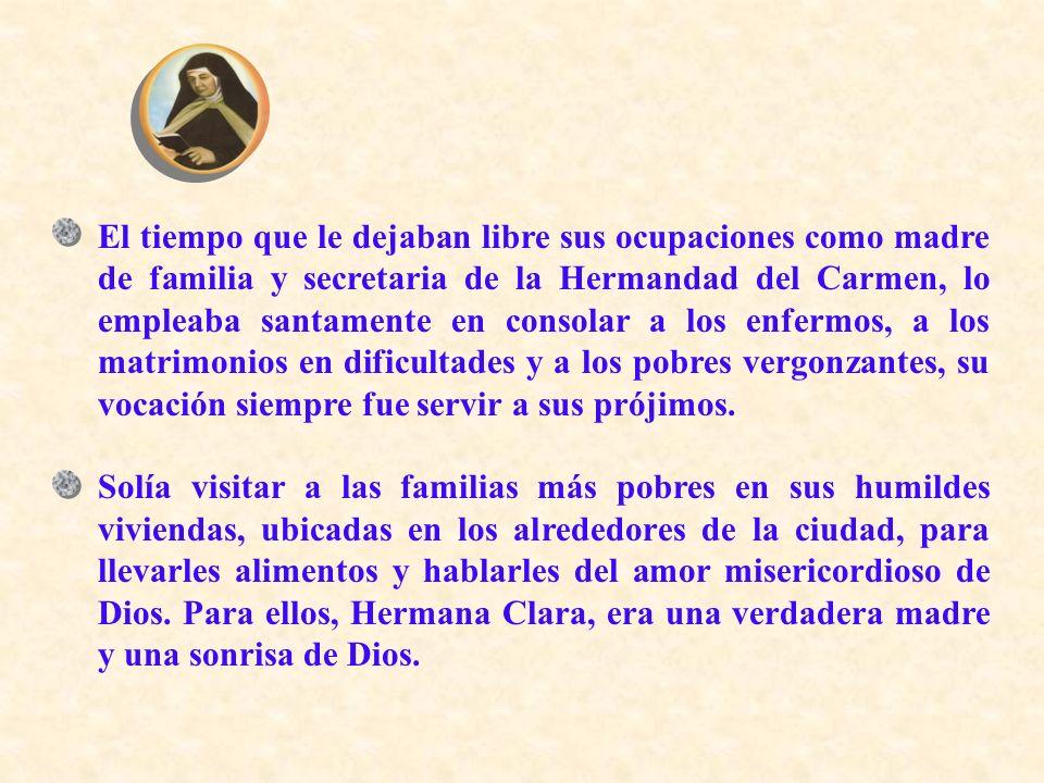 El tiempo que le dejaban libre sus ocupaciones como madre de familia y secretaria de la Hermandad del Carmen, lo empleaba santamente en consolar a los