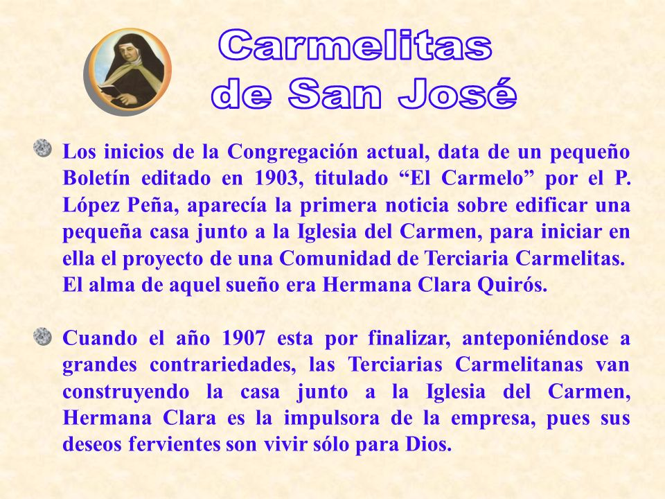 Los inicios de la Congregación actual, data de un pequeño Boletín editado en 1903, titulado El Carmelo por el P. López Peña, aparecía la primera notic