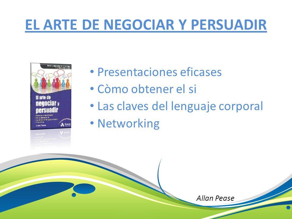 EL ARTE DE NEGOCIAR Y PERSUADIR Presentaciones eficases Còmo obtener el si Las claves del lenguaje corporal Networking Allan Pease