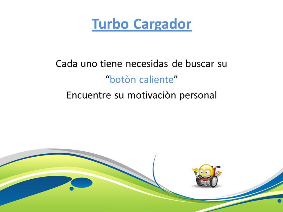 Turbo Cargador Cada uno tiene necesidas de buscar su botòn caliente Encuentre su motivaciòn personal