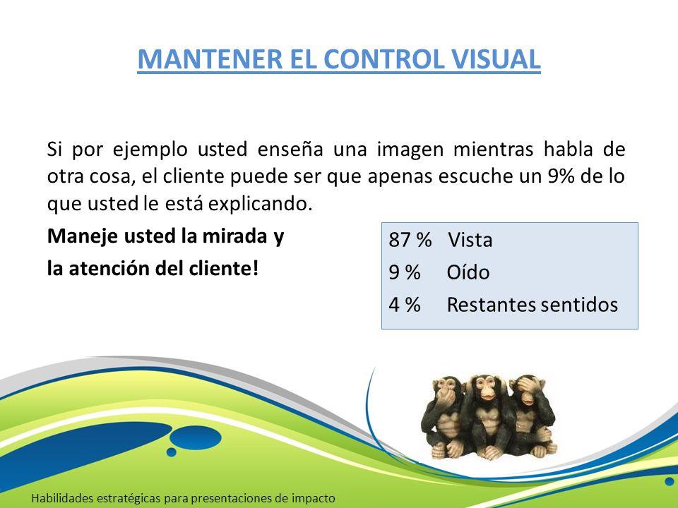 MANTENER EL CONTROL VISUAL Habilidades estratégicas para presentaciones de impacto 87 % Vista 9 % Oído 4 % Restantes sentidos Si por ejemplo usted ens