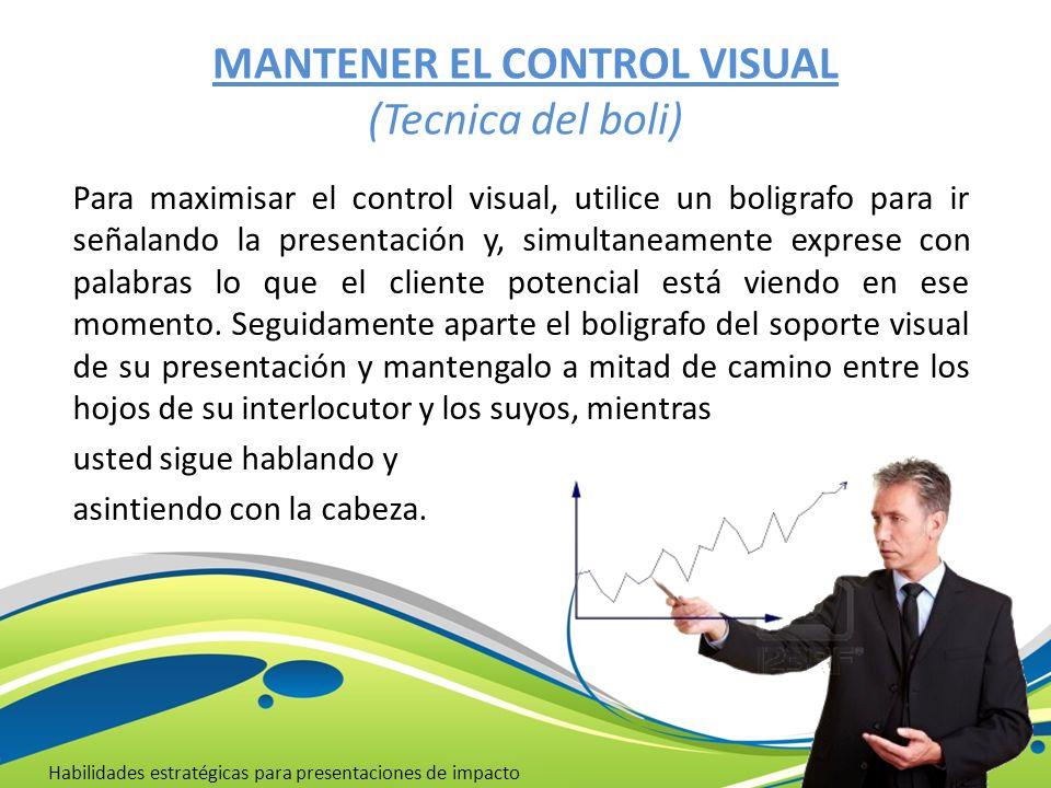 MANTENER EL CONTROL VISUAL (Tecnica del boli) Habilidades estratégicas para presentaciones de impacto Para maximisar el control visual, utilice un bol