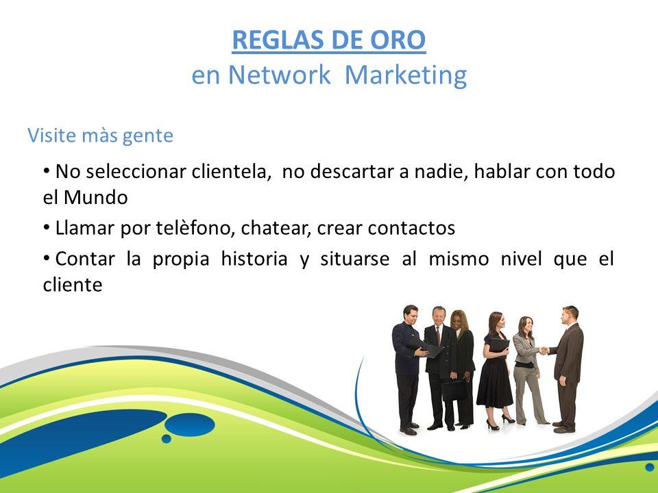 REGLAS DE ORO en Network Marketing Visite màs gente Llamar por telèfono, chatear, crear contactos No seleccionar clientela, no descartar a nadie, habl