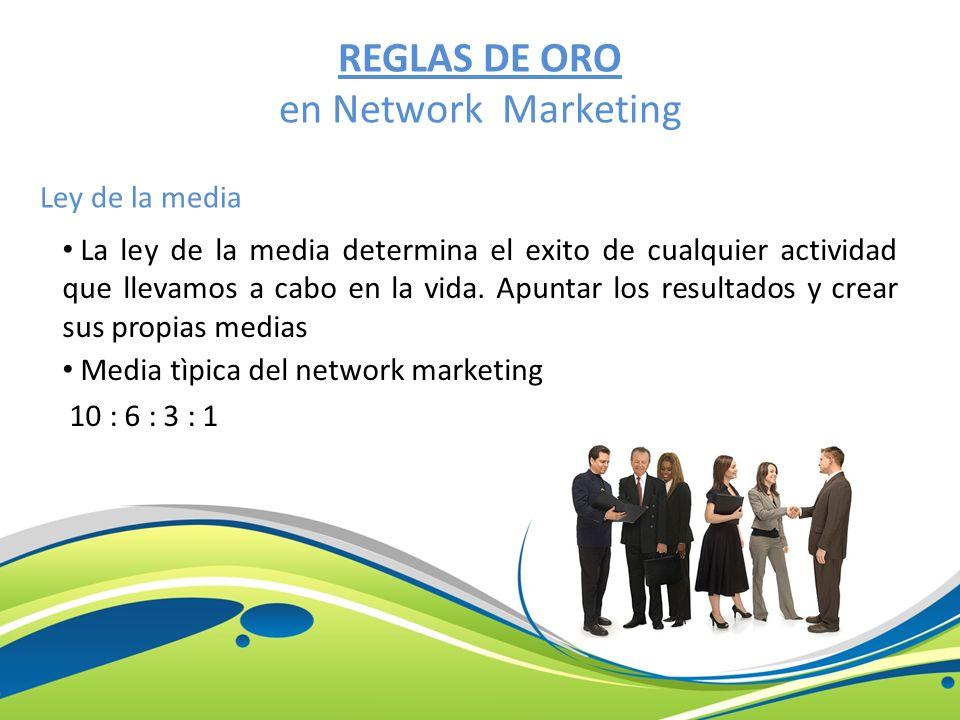 REGLAS DE ORO en Network Marketing Ley de la media La ley de la media determina el exito de cualquier actividad que llevamos a cabo en la vida. Apunta