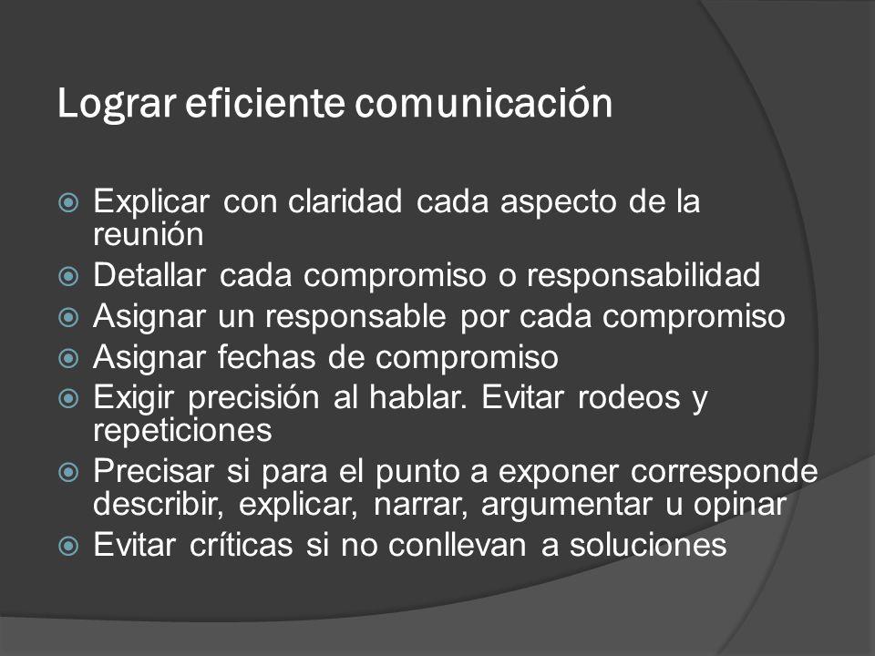 Lograr eficiente comunicación Explicar con claridad cada aspecto de la reunión Detallar cada compromiso o responsabilidad Asignar un responsable por c