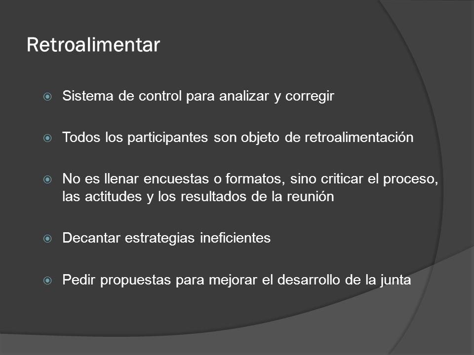 Retroalimentar Sistema de control para analizar y corregir Todos los participantes son objeto de retroalimentación No es llenar encuestas o formatos,