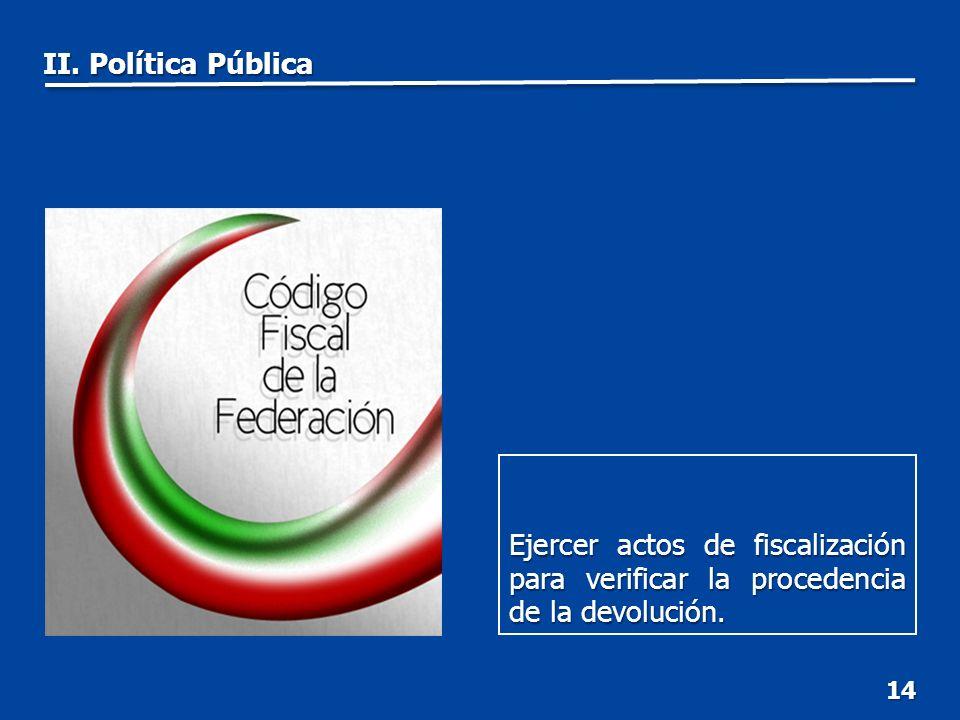 14 Ejercer actos de fiscalización para verificar la procedencia de la devolución.