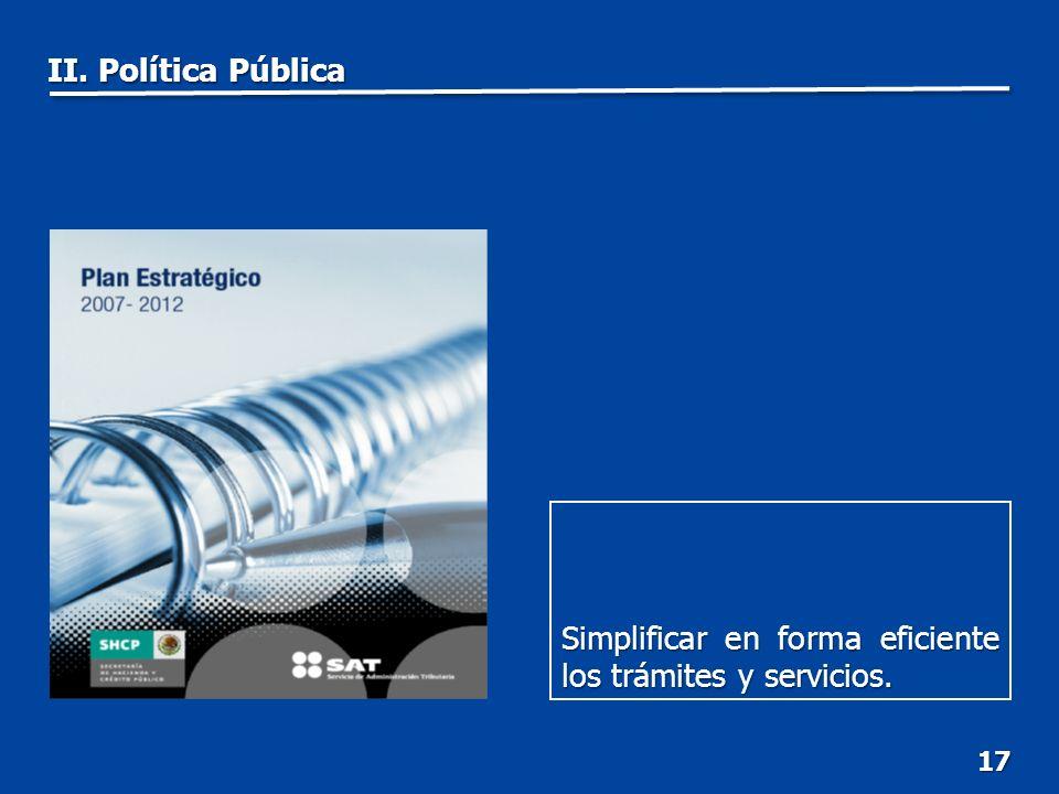 17 Simplificar en forma eficiente los trámites y servicios. II. Política Pública
