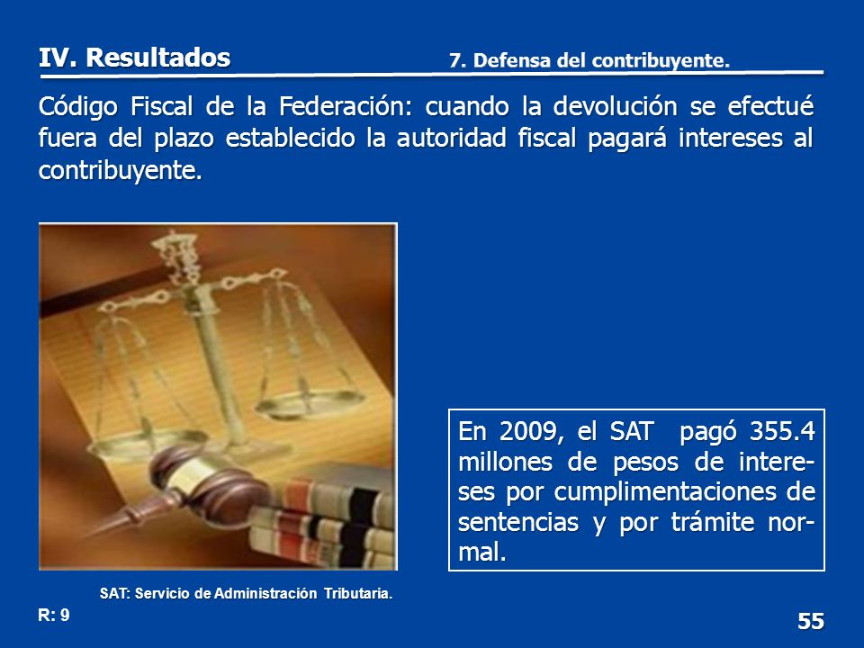 55 En 2009, el SAT pagó 355.4 millones de pesos de intere- ses por cumplimentaciones de sentencias y por trámite nor- mal.