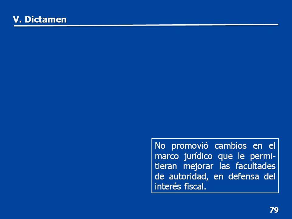 79 No promovió cambios en el marco jurídico que le permi- tieran mejorar las facultades de autoridad, en defensa del interés fiscal.