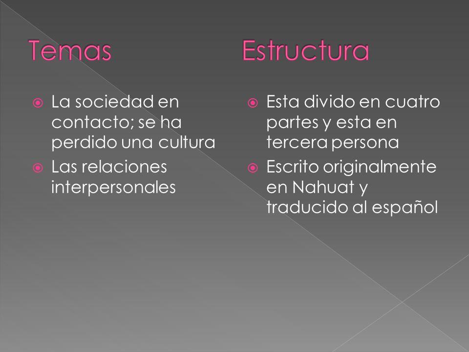 La sociedad en contacto; se ha perdido una cultura Las relaciones interpersonales Esta divido en cuatro partes y esta en tercera persona Escrito originalmente en Nahuat y traducido al español