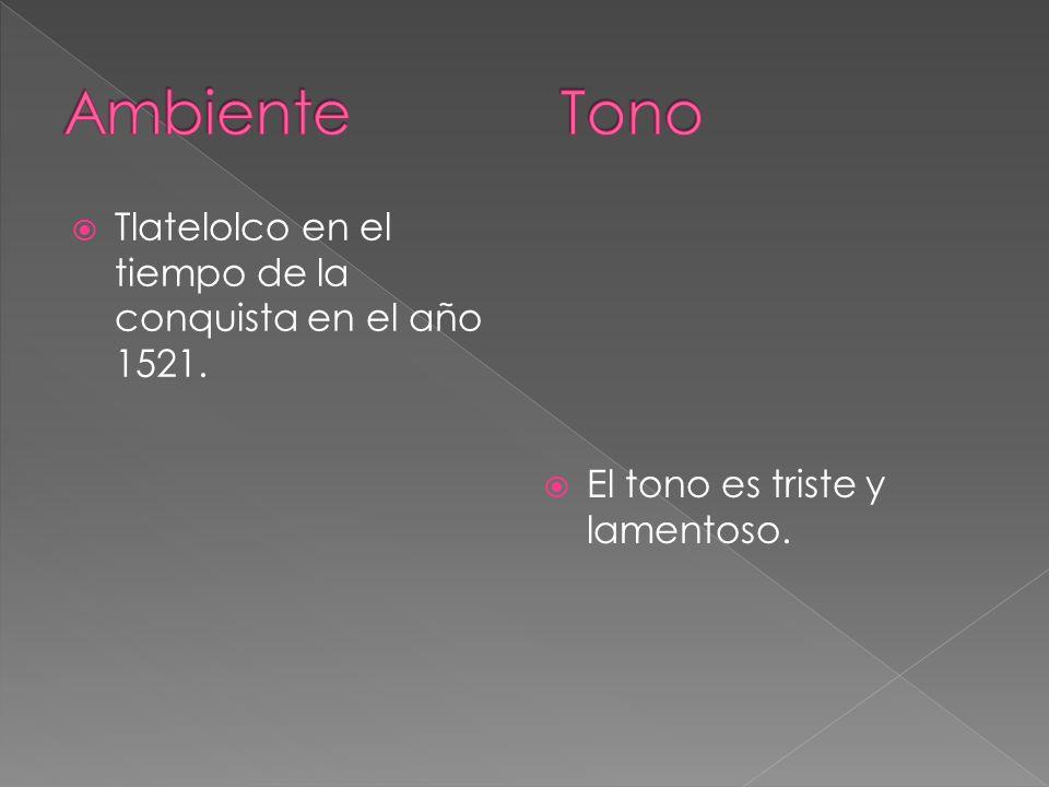 Tlatelolco en el tiempo de la conquista en el año 1521. El tono es triste y lamentoso.