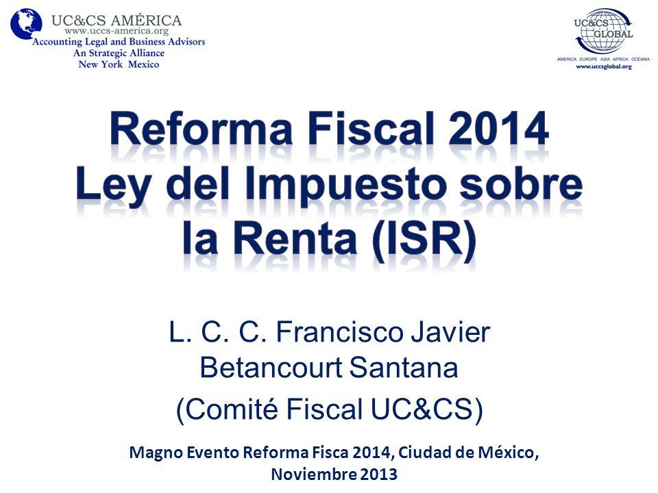 L. C. C. Francisco Javier Betancourt Santana (Comité Fiscal UC&CS) Magno Evento Reforma Fisca 2014, Ciudad de México, Noviembre 2013