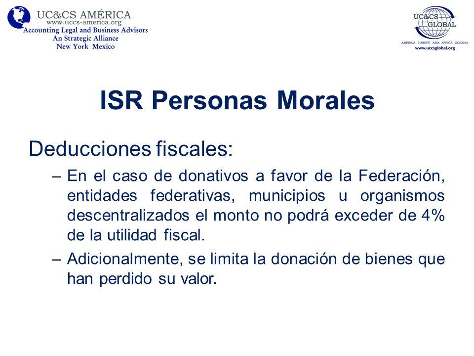 ISR Personas Morales Deducciones fiscales: –En el caso de donativos a favor de la Federación, entidades federativas, municipios u organismos descentra