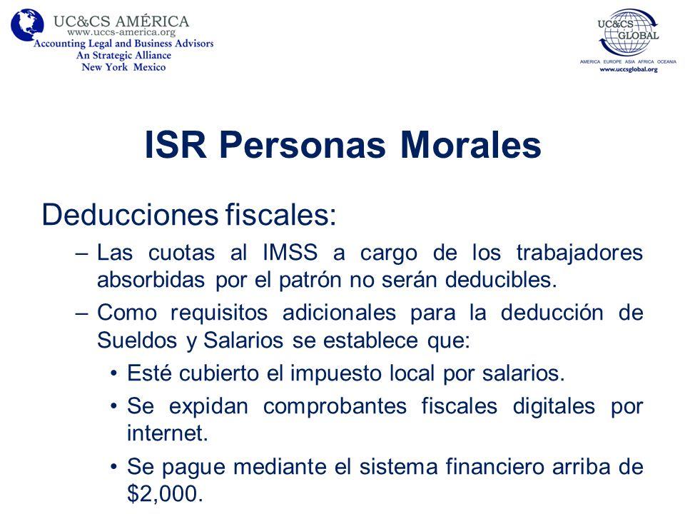 ISR Personas Morales Deducciones fiscales: –Las cuotas al IMSS a cargo de los trabajadores absorbidas por el patrón no serán deducibles. –Como requisi