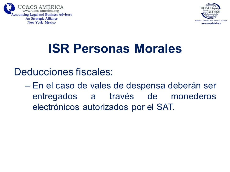 ISR Personas Morales Deducciones fiscales: –En el caso de vales de despensa deberán ser entregados a través de monederos electrónicos autorizados por