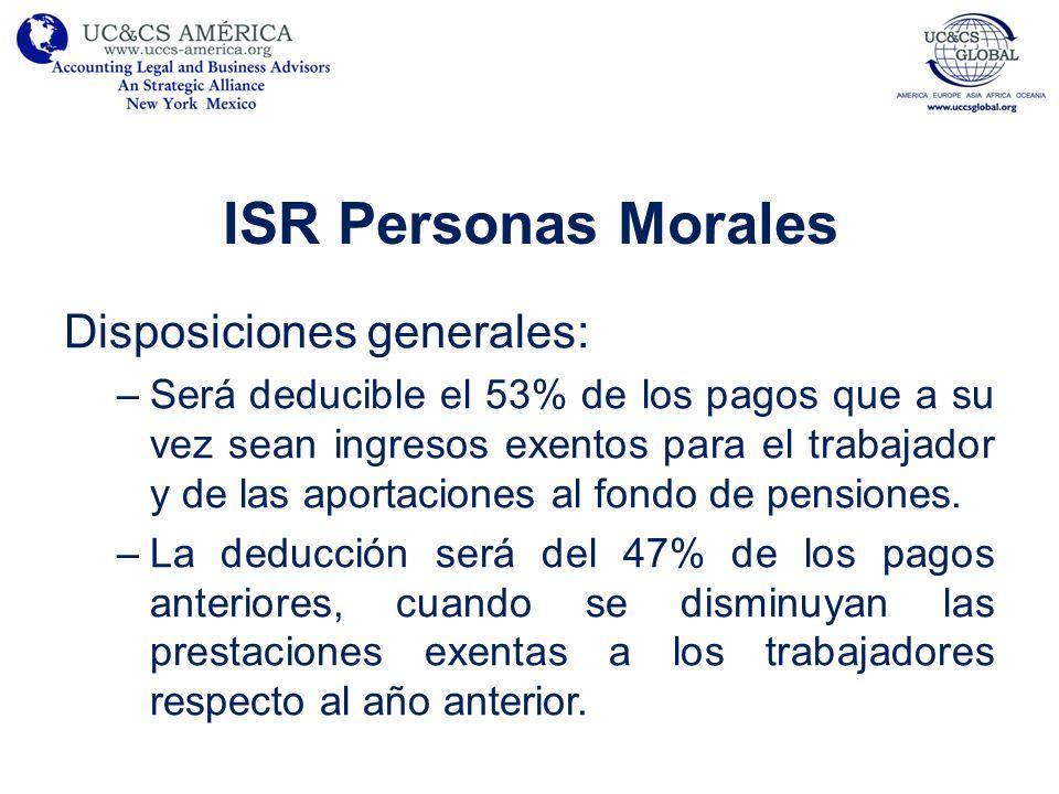 ISR Personas Morales Disposiciones generales: –Será deducible el 53% de los pagos que a su vez sean ingresos exentos para el trabajador y de las aport