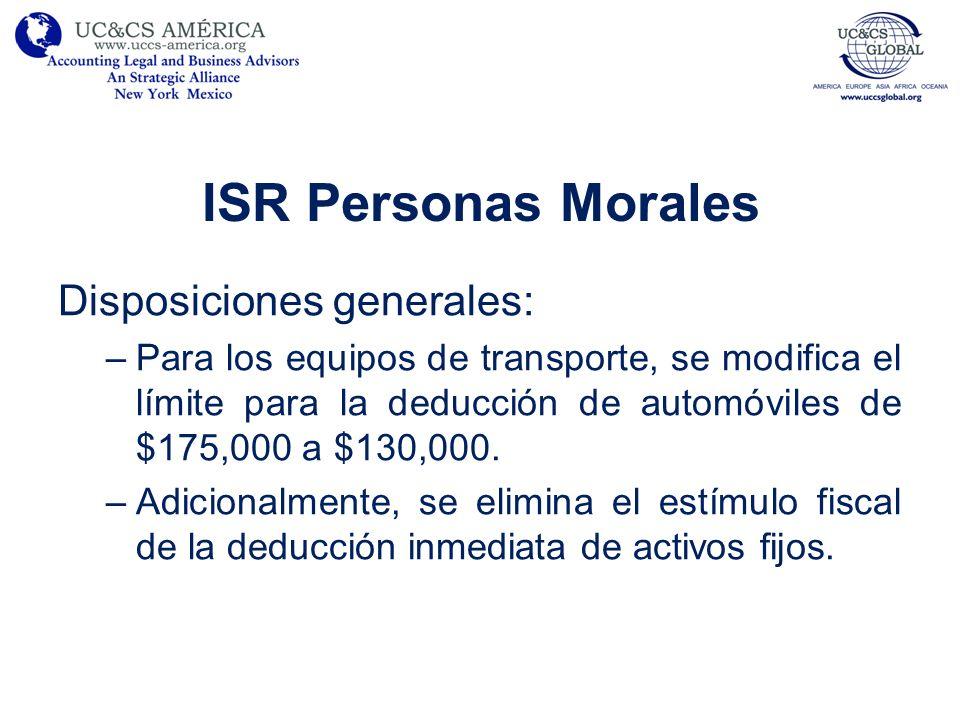 ISR Personas Morales Disposiciones generales: –Para los equipos de transporte, se modifica el límite para la deducción de automóviles de $175,000 a $1