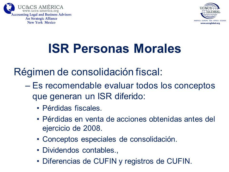 ISR Personas Morales Régimen de consolidación fiscal: –Es recomendable evaluar todos los conceptos que generan un ISR diferido: Pérdidas fiscales. Pér