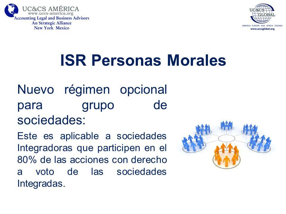 ISR Personas Morales Nuevo régimen opcional para grupo de sociedades: Este es aplicable a sociedades Integradoras que participen en el 80% de las acci