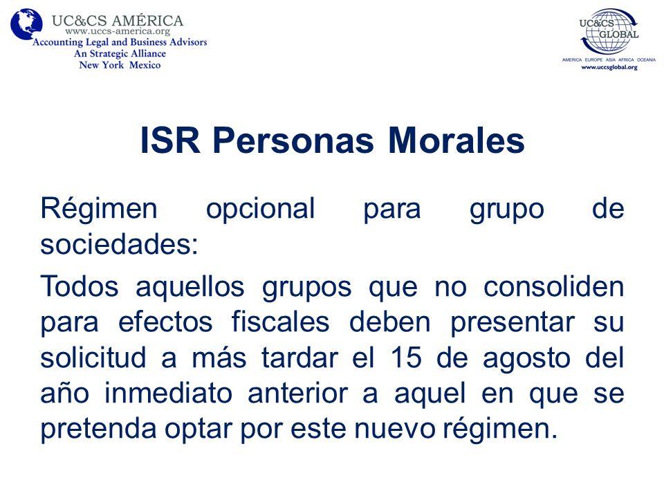 ISR Personas Morales Régimen opcional para grupo de sociedades: Todos aquellos grupos que no consoliden para efectos fiscales deben presentar su solic