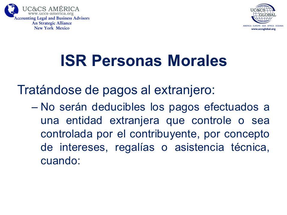 ISR Personas Morales Tratándose de pagos al extranjero: –No serán deducibles los pagos efectuados a una entidad extranjera que controle o sea controla