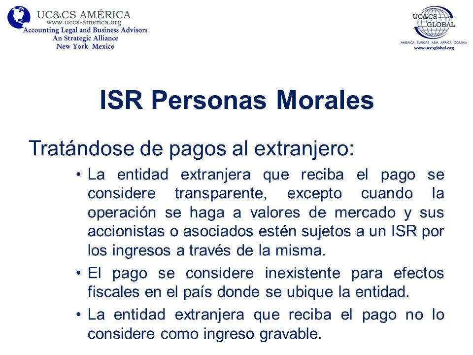 ISR Personas Morales Tratándose de pagos al extranjero: La entidad extranjera que reciba el pago se considere transparente, excepto cuando la operació