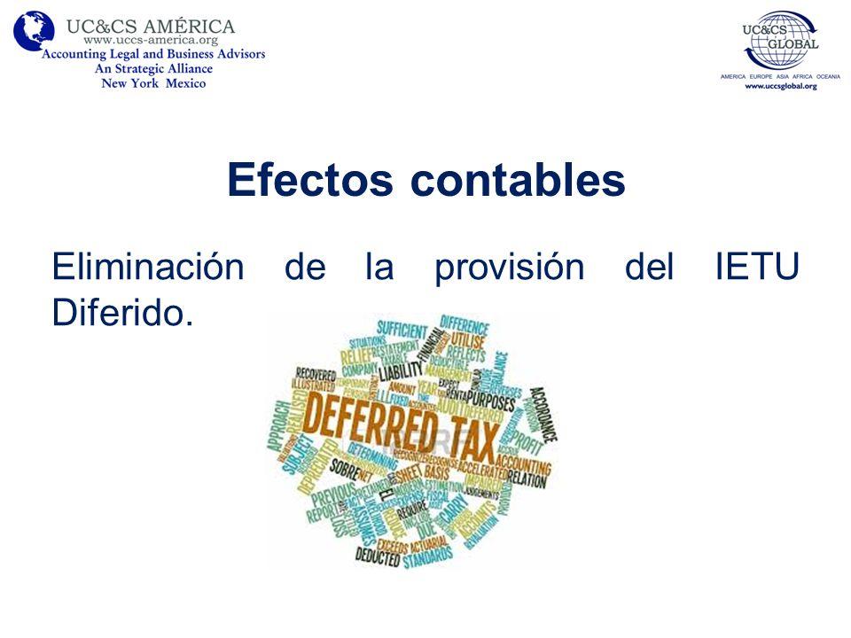 Efectos contables Evaluar aspectos que afectan el ISR diferido y la tasa efectiva: –Deducciones fiscales por: Cambios en tratamiento fiscal.
