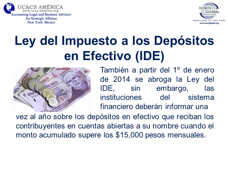 Ley del Impuesto a los Depósitos en Efectivo (IDE) También a partir del 1º de enero de 2014 se abroga la Ley del IDE, sin embargo, las instituciones d