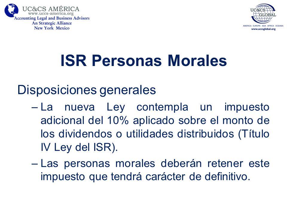 ISR Personas Morales Disposiciones generales –La nueva Ley contempla un impuesto adicional del 10% aplicado sobre el monto de los dividendos o utilida
