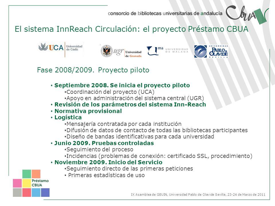 Fase 2008/2009. Proyecto piloto Septiembre 2008. Se inicia el proyecto piloto Coordinación del proyecto (UCA) Apoyo en administración del sistema cent