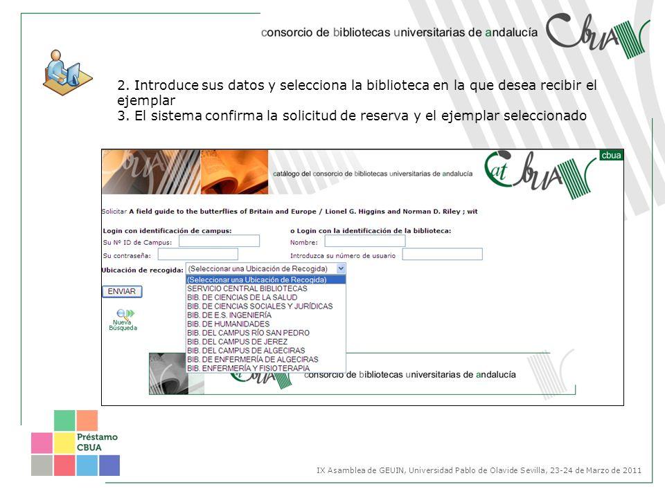 2. Introduce sus datos y selecciona la biblioteca en la que desea recibir el ejemplar 3. El sistema confirma la solicitud de reserva y el ejemplar sel