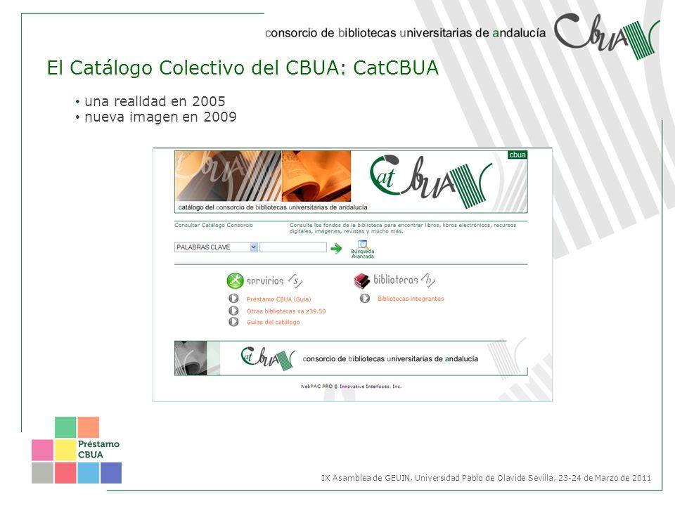 El Catálogo Colectivo del CBUA: CatCBUA una realidad en 2005 nueva imagen en 2009 IX Asamblea de GEUIN, Universidad Pablo de Olavide Sevilla, 23-24 de