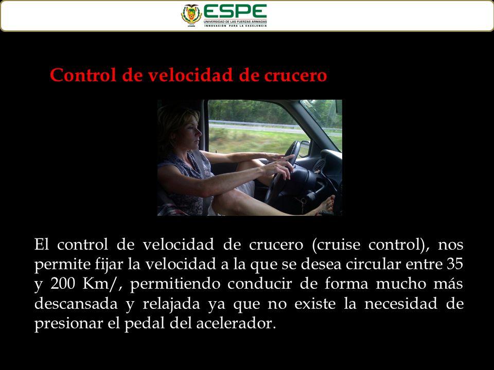 El control de velocidad de crucero (cruise control), nos permite fijar la velocidad a la que se desea circular entre 35 y 200 Km/, permitiendo conduci