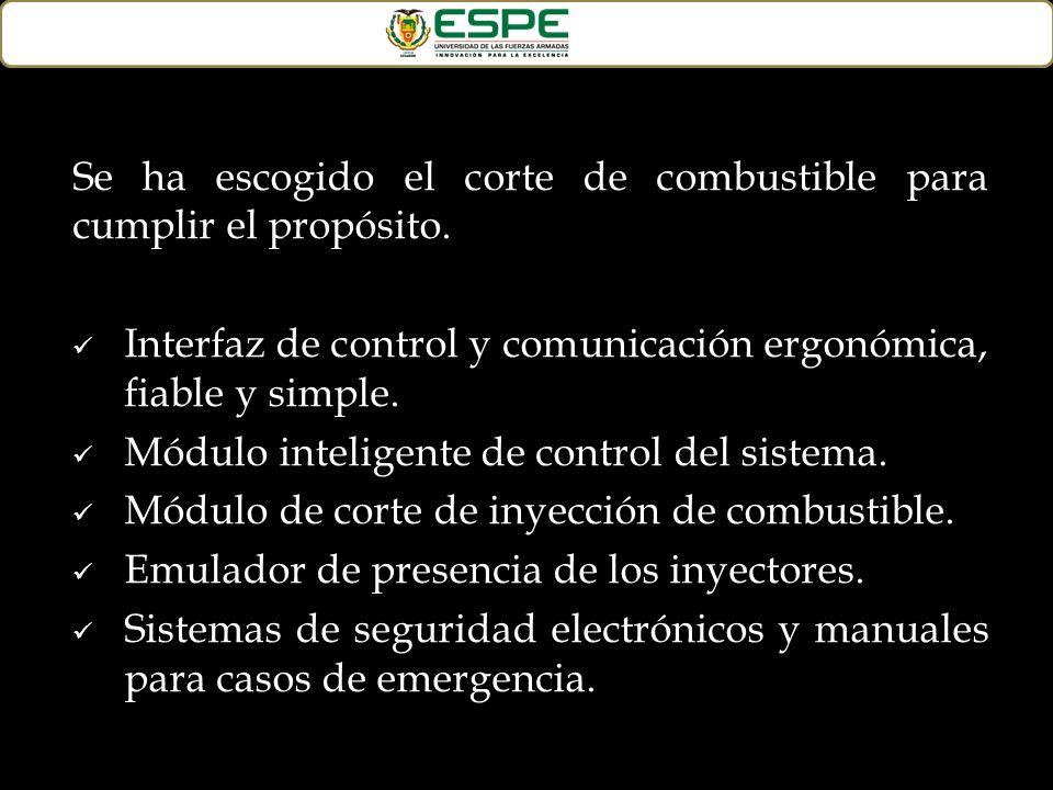 Se ha escogido el corte de combustible para cumplir el propósito. Interfaz de control y comunicación ergonómica, fiable y simple. Módulo inteligente d