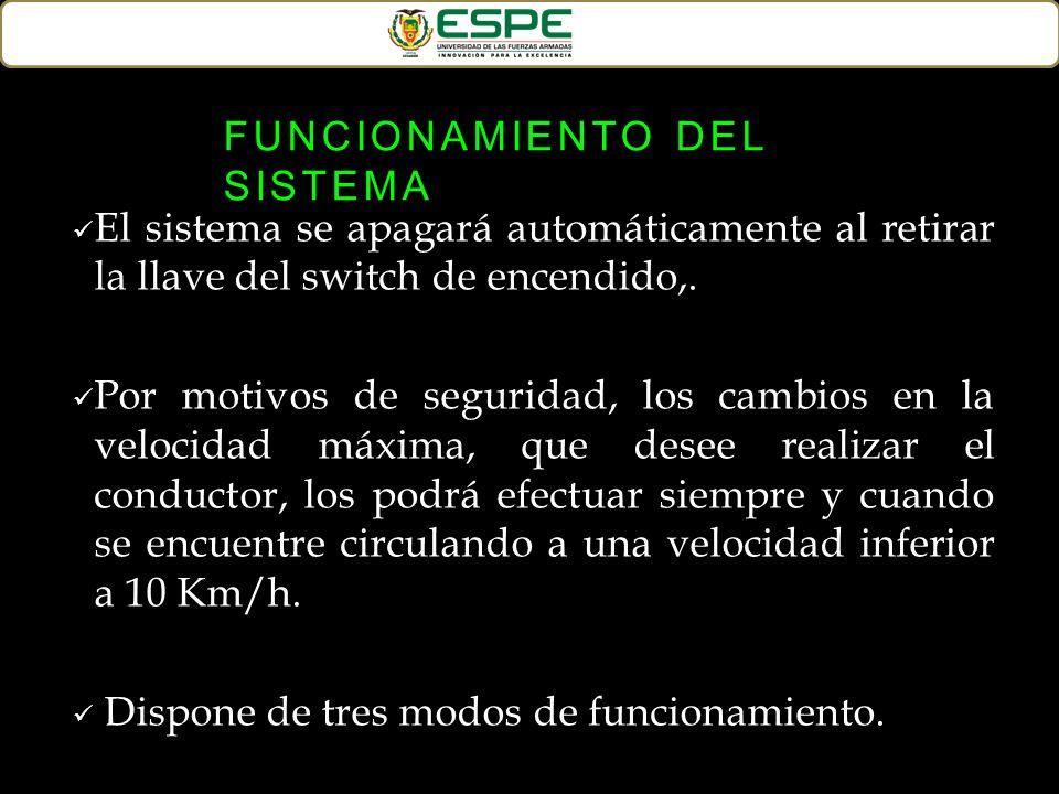 El sistema se apagará automáticamente al retirar la llave del switch de encendido,. Por motivos de seguridad, los cambios en la velocidad máxima, que