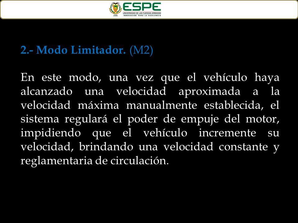2.- Modo Limitador. (M2) En este modo, una vez que el vehículo haya alcanzado una velocidad aproximada a la velocidad máxima manualmente establecida,
