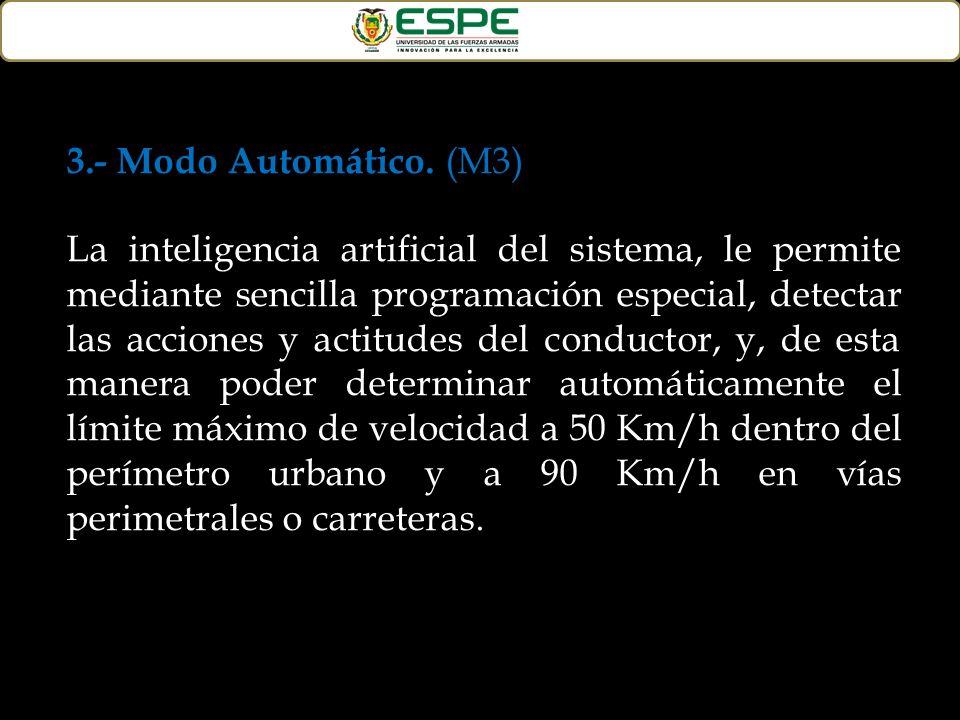 3.- Modo Automático. (M3) La inteligencia artificial del sistema, le permite mediante sencilla programación especial, detectar las acciones y actitude
